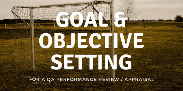Some ideas and considerations for goal and objective setting tailored for a Quality Assurance Engineer