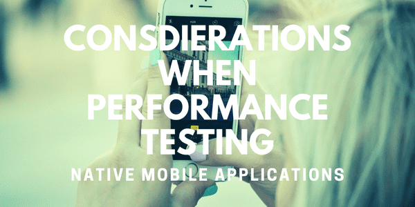 Things to take into account when embarking on a performance testing exercise of your mobile application