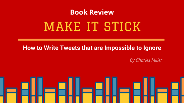 My review of the ebook Make it Stick by Charles Miller - How to write tweets that are impossible to ignore.
