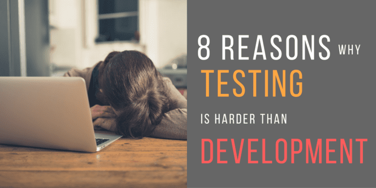 8 Reasons why Software Testing is Harder than Development