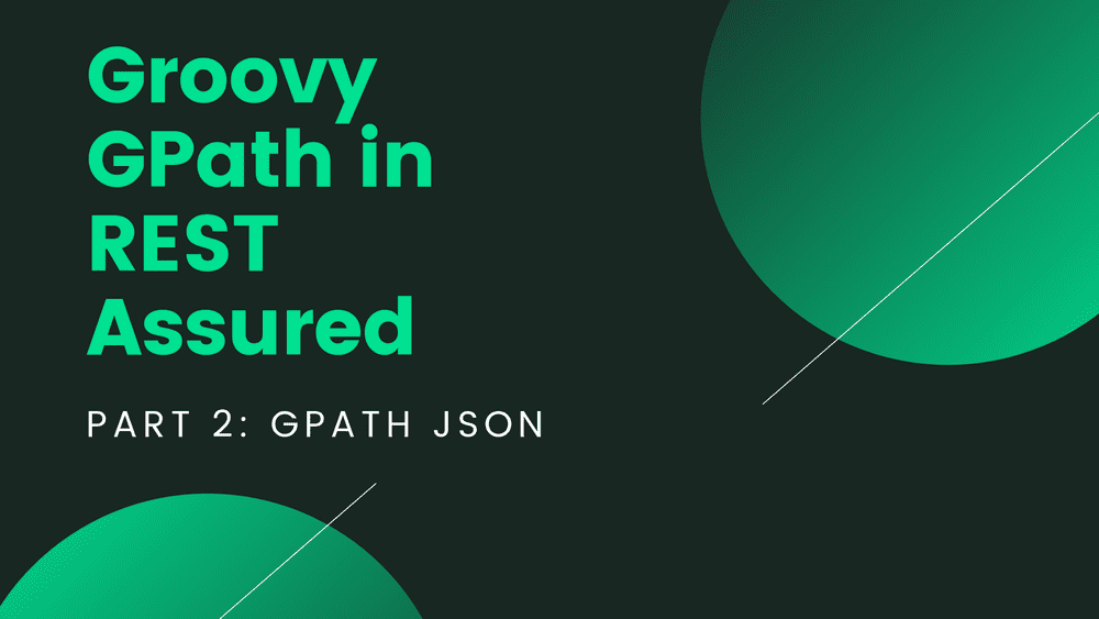 Groovy GPath in REST Assured – Part 2: GPath JSON