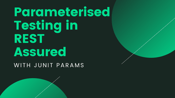 An example of how to execute parameterised testing in REST Assured using JUnit Params