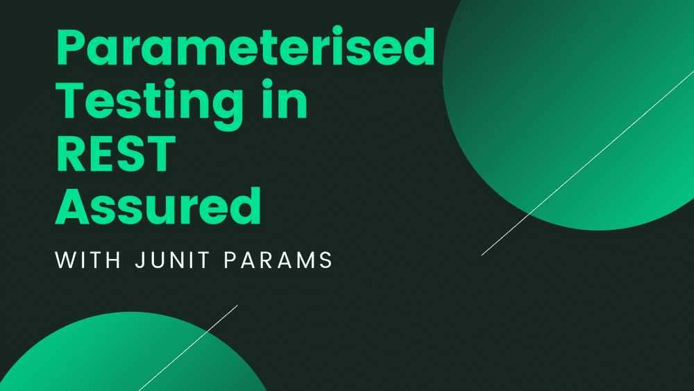 Parameterised Testing in REST Assured with JUnitParams