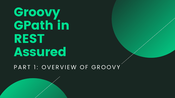 Kicking off this seris on using Gpath in REST Assured with a brief look at the Groovy language