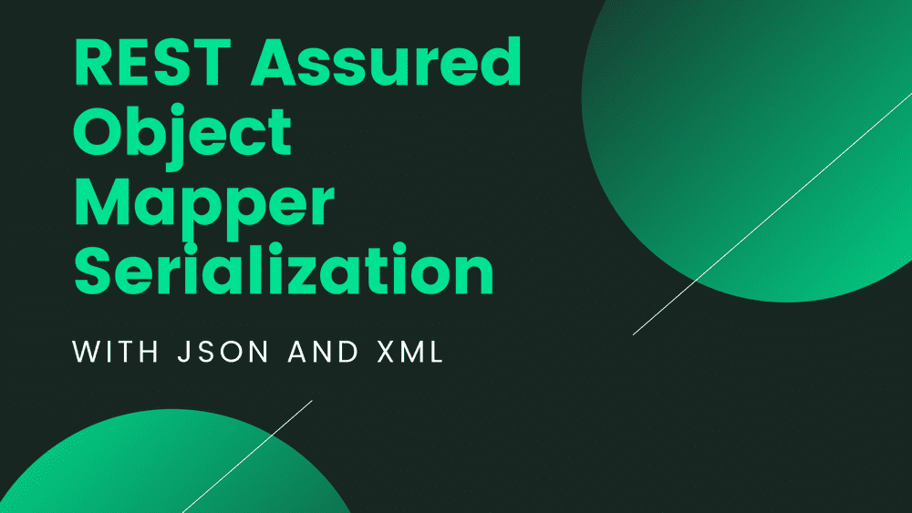 REST Assured ObjectMapper Serialization with JSON and XML